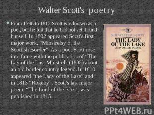Walter Scott's poetry From 1796 to 1812 Scott was known as a poet, but he felt t