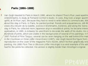 Paris (1886–1888) Van Gogh traveled to Paris in March 1886, where he shared Theo
