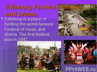 Edinburg is a place of helding the world-famous Festival of music and drama. The