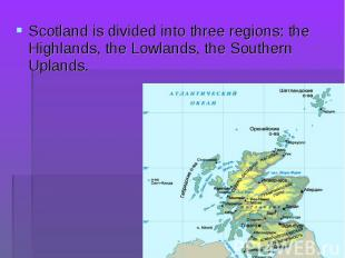 Scotland is divided into three regions: the Highlands, the Lowlands, the Souther