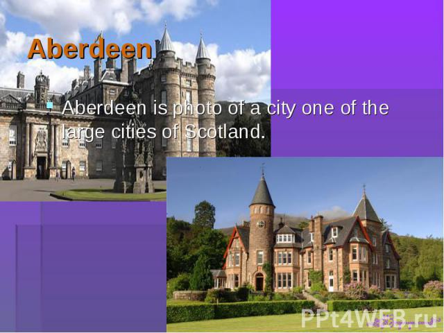 Aberdeen is photo of a city one of the large cities of Scotland. Aberdeen is photo of a city one of the large cities of Scotland.
