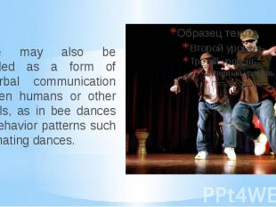 Dance may also be regarded as a form of nonverbal communication between humans o