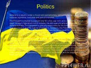Politics Ukraine is a republic under a mixed semi-parliamentary, semi-presidenti