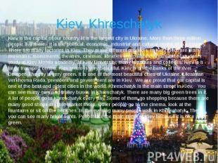 Kiev, Khreschatyk Kiev is the capital of our country. It is the largest city in