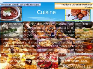 Cuisine The traditional Ukrainian diet includes chicken, pork, beef, fish and mu