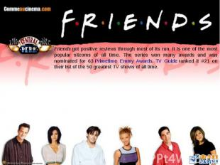 Friendsgot positive reviews through most of its run. It is one of the most