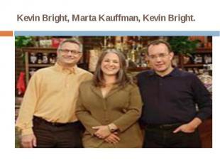 Kevin Bright, Marta Kauffman, Kevin Bright.