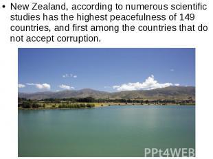 New Zealand, according to numerous scientific studies has the highest peacefulne