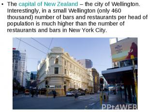 Thecapital of New Zealand– the city of Wellington. Interestingly, in