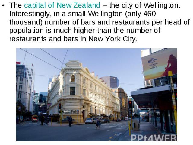 Thecapital of New Zealand– the city of Wellington. Interestingly, in a small Wellington (only 460 thousand) number of bars and restaurants per head of population is much higher than the number of restaurants and bars inNew York Cit…