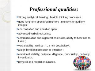 Professional qualities: Strong analytical thinking , flexible thinking processes