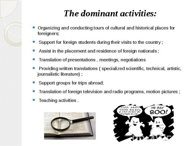 The dominant activities: Organizing and conducting tours of cultural and historical places for foreigners; Support for foreign students during their visits to the country ; Assist in the placement and residence of foreign nationals ; Translation of …