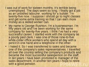 I was out of work for sixteen months. It's terrible being unemployed. The days s