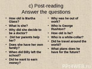 c) Post-reading Answer the questions How old is Martha Glass? What is she? Why d