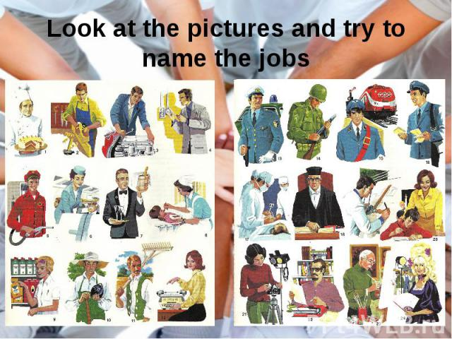 Look at the pictures and try to name the jobs