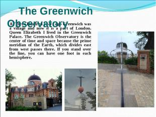 8. Three hundred years ago Greenwich was a village and now it is a part of Londo