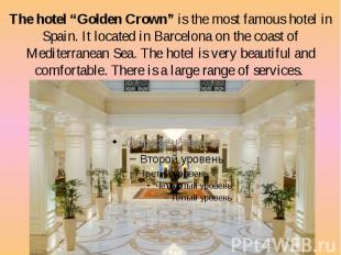 """The hotel """"Golden Crown"""" is the most famous hotel in Spain. It located in Barcel"""