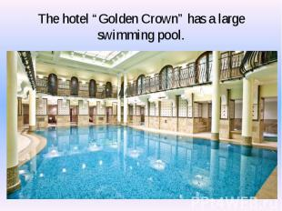 """The hotel """"Golden Crown"""" has a large swimming pool."""