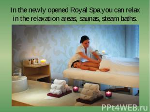 In the newly opened Royal Spa you can relax in the relaxation areas, saunas, ste