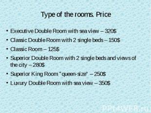 Type of the rooms. Price Executive Double Room with sea view – 320$ Classic Doub