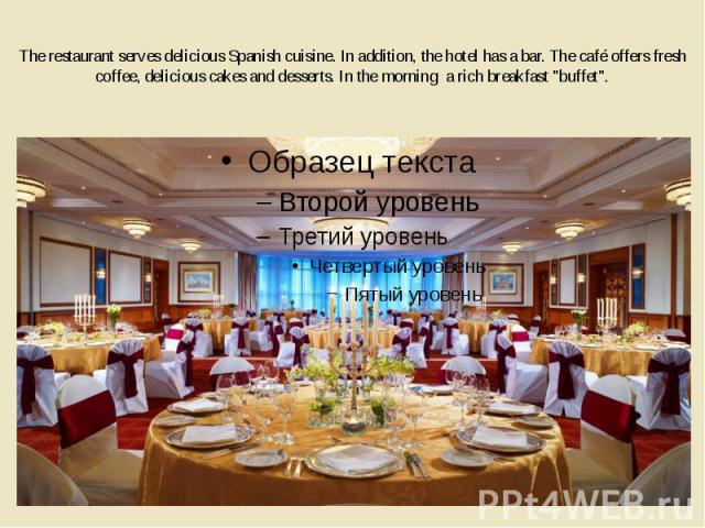 """The restaurant serves delicious Spanish cuisine. In addition, the hotel has a bar. The café offers fresh coffee, delicious cakes and desserts. In the morning a rich breakfast """"buffet""""."""