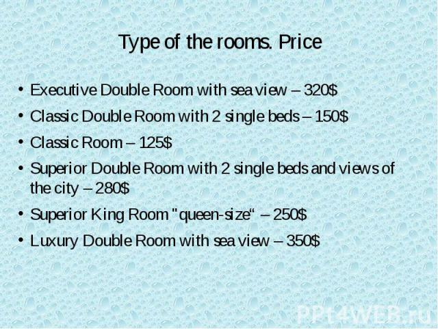 """Type of the rooms. Price Executive Double Room with sea view – 320$ Classic Double Room with 2 single beds – 150$ Classic Room – 125$ Superior Double Room with 2 single beds and views of the city – 280$ Superior King Room """"queen-size"""" – 250$ Lu…"""