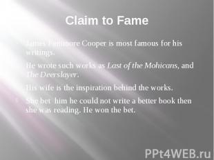 Claim to Fame James Fenimore Cooper is most famous for his writings. He wrote su