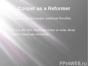 Cooper as a Reformer Cooper is the first major American Novelist. He was the fir