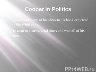 Cooper in Politics Cooper had many of his ideas in his book criticized by the Wh
