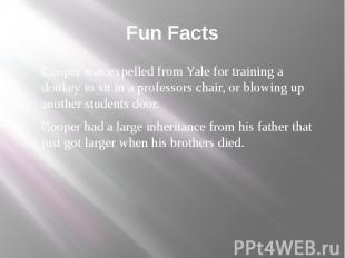 Fun Facts Cooper was expelled from Yale for training a donkey to sit in a profes