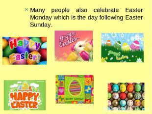 Many people also celebrate Easter Monday which is the day following Easter Sunda