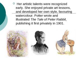 Her artistic talents were recognized early. She enjoyed private art lessons, and