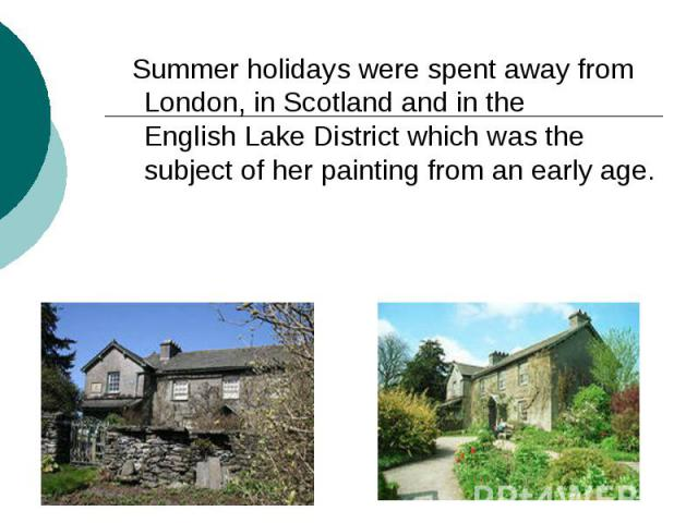 Summer holidays were spent away from London, in Scotland and in the EnglishLake District which was the subject of her painting from an early age.