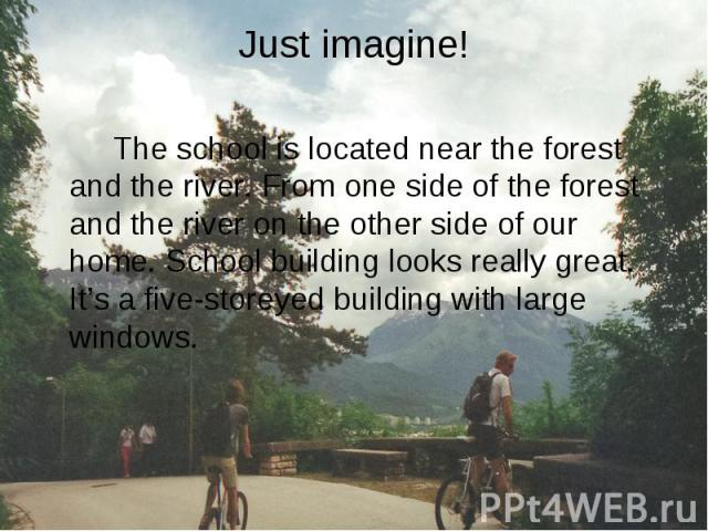 The school is located near the forest and the river. From one side of the forest and the river on the other side of our home. School building looks really great. It's a five-storeyed building with large windows. The school is located near the forest…