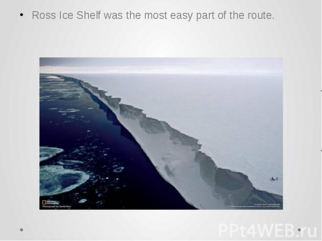 Ross Ice Shelf was the most easy part of the route. Ross Ice Shelf was the most easy part of the route.