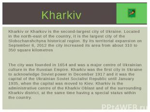 Kharkiv Kharkiv or Kharkov is the second-largest city of Ukraine. Located in the