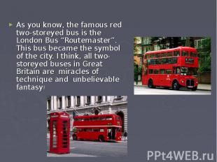 "As you know, the famous red two-storeyed bus is the London Bus ""Routemaster"". Th"