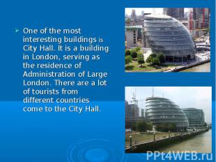 One of the most interesting buildings is City Hall. It is a building in London,