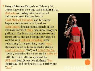 Robyn Rihanna Fenty(born February 20, 1988), known by her stage name