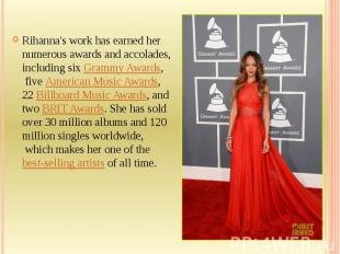 Rihanna's work has earned her numerous awards and accolades, including six