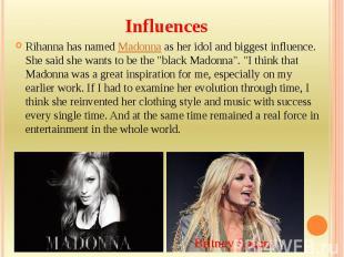 Influences Rihanna has namedMadonnaas her idol and biggest influence