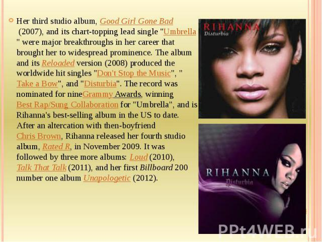 """Her third studio album,Good Girl Gone Bad(2007), and its chart-topping lead single """"Umbrella"""" were major breakthroughs in her career that brought her to widespread prominence. The album and itsReloadedversion (2008)…"""