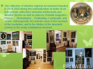 The collection of Vinnitsa regional art museum founded in 1918-1920 during the n