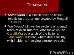 Torchwood Torchwoodis aBritish science fictiontelevision progr