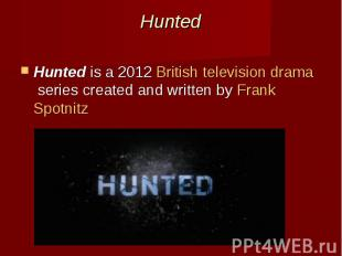 Hunted Huntedis a 2012British televisiondramaseries crea
