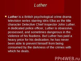 Luther Lutheris aBritishpsychological crime drama television s
