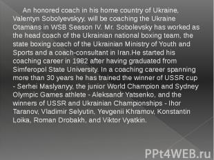 An honored coach in his home country of Ukraine, Valentyn Sobolyevskyy, will be