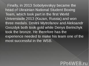 Finally, in 2013 Sobolyevskyy became the head of Ukrainian National Student Boxi
