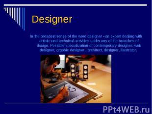 Designer In the broadest sense of the word designer - an expert deal
