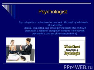 Psychologist Psychologist is a professional or academic title used by individual